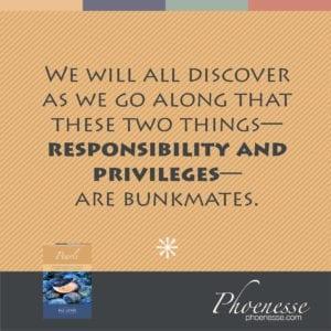 Responsabilidade e privilégios caminham juntos.