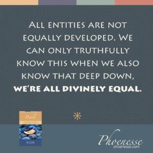 Não somos todos igualmente desenvolvidos, mas somos todos divinamente iguais.