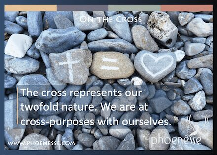 On the Cross in Living Light, a book about finding true faith: The cross represents our twofold nature. We are at cross-purposes with ourselves.