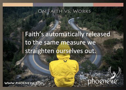 On Faith vs. Works in Living Light, a book about finding true faith: Faith's automatically released to the same measure we straighten ourselves out.