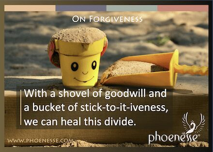 On Forgiveness in Living Light, a book about finding true faith: With a shovel of goodwill and a bucket of stick-to-it-iveness, we can heal this divide.