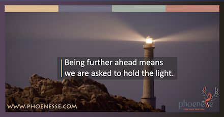 From the perspective of being further ahead, we are asked to hold the light.