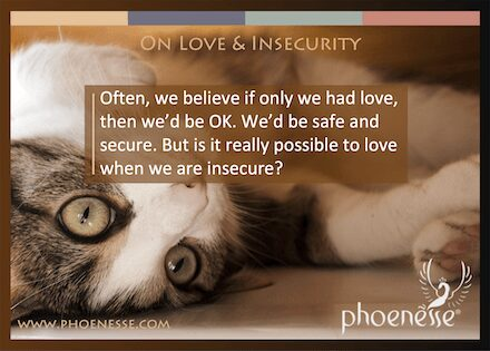 On Love & Insecurity in Living Light, a book about finding true faith: Often, we believe if only we had love, then we'd be ok. We'd be safe and secure. But is it really possible to love when we are insecure?