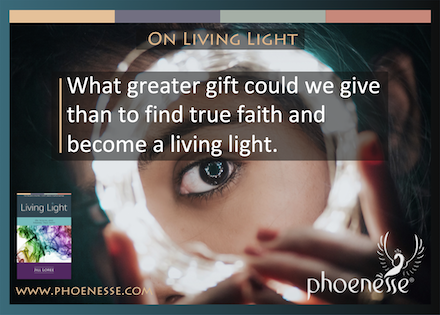 What greater gift could we give than to find true faith and become a living light.