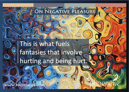 On Negative Pleasure in Living Light: This is what fuels fantasies that involve hurting and being hurt.