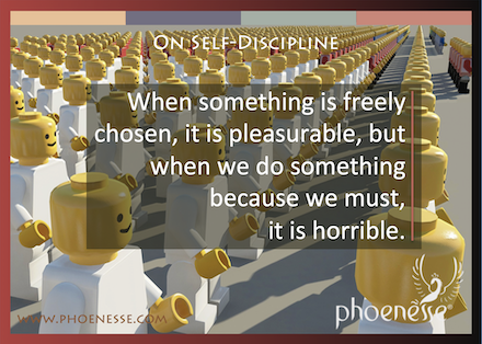 On Self-Discipline in Living Light, a book about finding true faith: When something is freely chosen, it is pleasurable, but when we do something because we must, it is horrible.