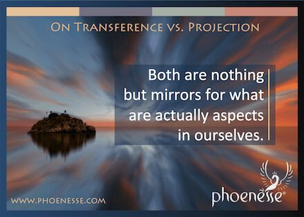 On Transference vs. Projection: Both are nothing but mirrors for what are actually aspects in ourselves.