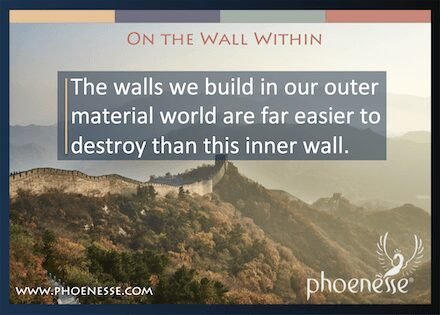 On the Wall Within in Living Light: The walls we build in our outer material world are far easier to destroy than this inner wall.